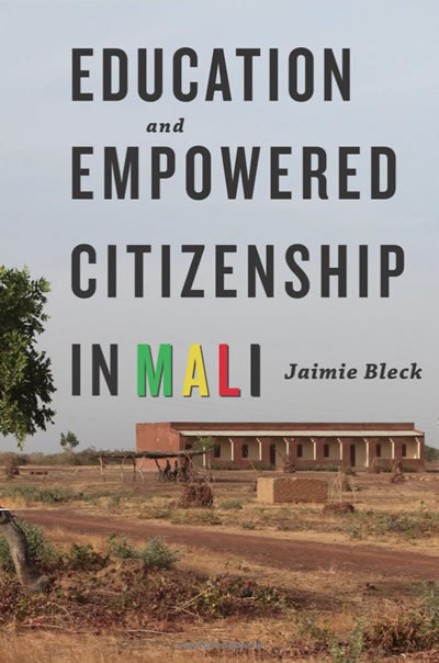 Education and Empowered Citizenship in Mali (Johns Hopkins University Press, 2015) by Jaimie Bleck